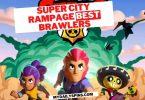 Super City Rampage best Brawlers 2021